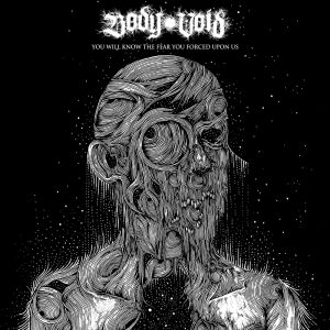 Body Void – You Will Know The Fear You Forced Upon Us