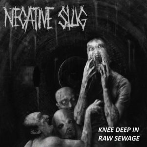 Negative Slug – Knee Deep in Raw Sewage