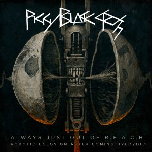 Piggy Black Cross – Piggy Black Cross – Always Just Out Of R.E.A.C.H.