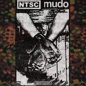 NTSC / MUDO – GRISTLEISM